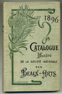 Catalogue Illustre de La Societe Nationale De Beaux-Arts by (no author) - First Edition - 1896 - from abookshop (SKU: 010612)