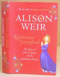 Katherine Swynford - The Story Of John Of Gaunt And His Scandalous Duchess