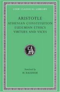 Aristotle: Athenian Constitution. Eudemian Ethics. Virtues and Vices. (Loeb Classical Library No....