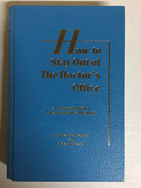 How to Stay Out of the Doctor's Office: An Encyclopedia for Alternative Healing by Edward M....