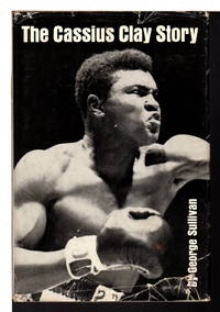 THE CASSIUS CLAY STORY. by  George  Muhammad] Sullivan - Signed First Edition - (1964.) - from Bookfever.com, IOBA (SKU: 49916)