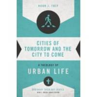 Cities of Tomorrow and the City to Come: A Theology of Urban Life (Ordinary Theology)