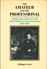 The Amateur and the Professional: Antiquarians, Historians and Archaeologists in Victorian England 1838–1886