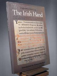 The Irish Hand: Scribes and Their Manuscripts from the Earliest Times to the Seventeenth Century With an Exemplar of Irish Scripts