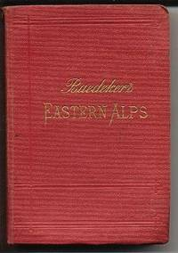 The Eastern Alps, Including the Bavarian Highlands, Tyrol, Salzburg, Upper and Lower Austria, Styria, Carinthia, and Carniola: Handbook for Travelers with 61 maps, 10 plans and 8 panoramas (Baedeker's Guide - Baedeker's Eastern Alps)