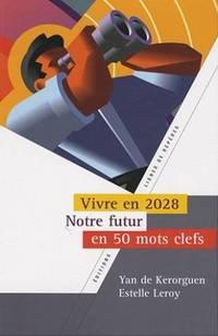 Vivre en 2028: Notre futur en 50 mots clefs