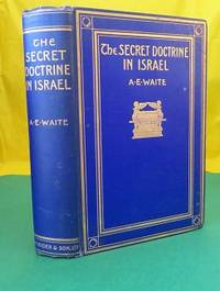 THE SECRET DOCTRINE IN ISRAEL; A Study of the Zohar and its Connections by Waite, A.E. (Arthur Edward) - 1913