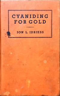 Cyaniding for Gold. A Complete, Simple and Detailed Account of the Process Written Especially for the Working Miner and the Small Syndicate. by  Ion Idriess - First Edition - from Dial a Book (SKU: 64116)
