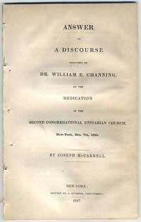 Answer to a discourse preached by Dr. William E. Channing, at the dedication of the Second Congregational Unitarian Church, New-York, Dec. 7th, 1826.