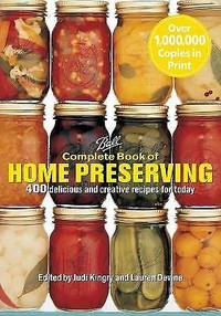 Ball Complete Book of Home Preserving 400 Delicious and Creative Recipes for Today