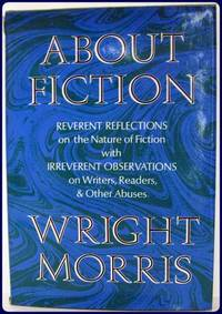 ABOUT FICTION. REVERENT REFLECTIONS ON THE NATURE OF FICTION...