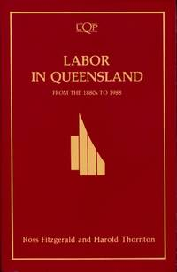 Labor in Queensland : From the 1880's to 1988