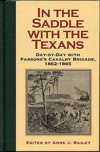 In the Saddle with the Texans. Day - by - Day with Parson's Cavalry  Brigade, 1862-1865.