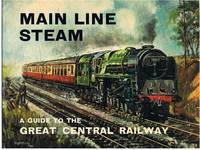 Main Line Steam - a Guide to the Great Central Railway