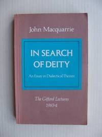 In Search of Deity  -  An Essay in Dialectical Theism  -  The Gifford Lectures 1983-4