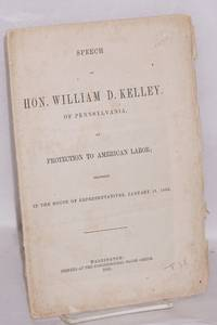 image of Speech of Hon. William D. Kelley, of Pennslvania, on protection to American labor; delivered in the House of Representatives, January 31, 1866