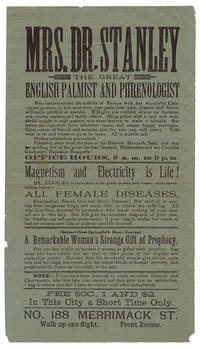 MRS. DR. STANLEY : THE GREAT ENGLISH PALMIST AND PHRENOLOGIST .... MAGNETISM AND ELECTRICITY IS LIFE! DR. STANLEY IS ENDOWED WITH GREAT POWER AND TREATS WITH NEVER-FAILING SUCCESS ALL FEMALE DISEASES ... [caption title]