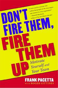 image of Don't Fire Them, Fire Them Up: Motivate Yourself and Your Team