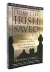 How the Irish Saved Civilization, the Untold Story Of Ireland's Heroic Role From the Fall Of Rome To the Rise Of Medieval Europe