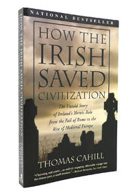 image of HOW THE IRISH SAVED CIVILIZATION The Untold Story of Ireland's Heroic Role  from the Fall of Rome to the Rise of Medieval Europe