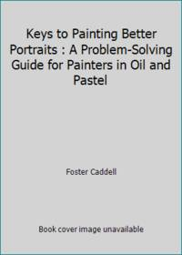 Keys to Painting Better Portraits : A Problem-Solving Guide for Painters in Oil and Pastel