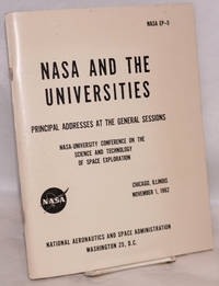 image of NASA and the universities, principal addresses at the general sessions, NASA-university conference on the science and technology of space exploration, Chicago, Illinois, November 1, 1962