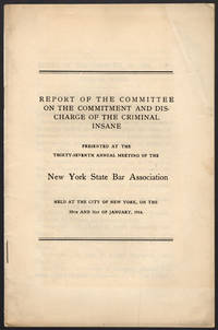 [wrapper title] Report of the committee on the commitment and discharge of the criminal insane. Presented at the thirty-seventh annual meeting of the New York State Bar Assocation. Held at the city of New York, on the 30th and 31st of January, 1914.