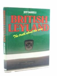 British Leyland: The Truth About the Cars by Daniels, J