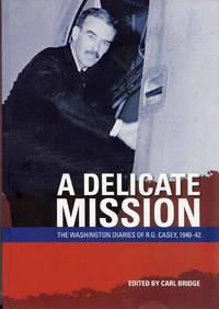 A Delicate Mission.  The Washington Diaries of R.G. Casey, 1940-42