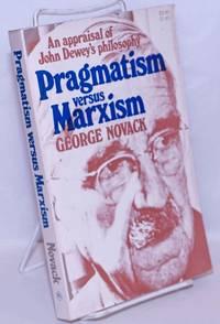 image of Pragmatism versus Marxism: an appraisal of John Dewey's philosophy