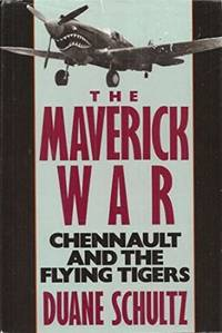 image of The Maverick War: Chennault And The Flying Tigers