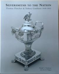 Silversmiths to the Nation: Thomas Fletcher and Sidney Gardiner, 1808-1842