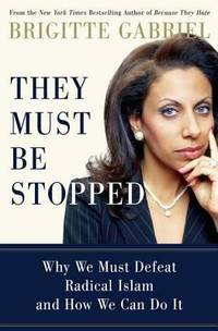 They Must Be Stopped : Why We Must Defeat Radical Islam and How We Can Do It