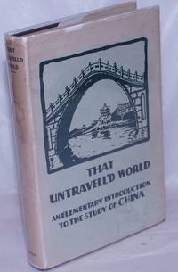 image of That Untravell'd World: An Elementary Introduction to the Study of China