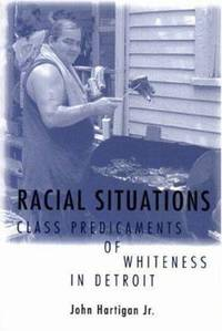 Racial Situations : Class Predicaments of Whiteness in Detroit
