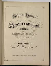 SCHOOL - HOUSE ARCHITECTURE.  Illustrated in Seventeen Designs, in Various Styles.; With Full Descriptive Drawings in Plan, Elevation, Section and Detail