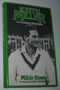 KEITH MILLER: A Cricketing Biography