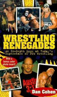 Wrestling Renegades : An in Depth Look at Today's Superstars of Pro Wrestling