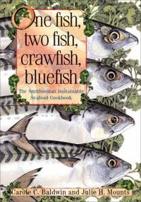One Fish, Two Fish, Crawfish, Bluefish: The Smithsonian Sustainable Seafood Cookbook by  Julie H  Julie; Mounts - Hardcover - 2003 - from ThriftBooks (SKU: G1588341690I4N00)