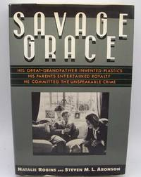image of Savage Grace: His Great Grandfather Invented Plastics, His Parents Entertained Royalty, He Committed the Unspeakable Crime