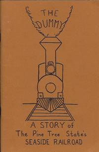 THE DUMMY: A STORY OF THE PINE TREE STATE'S SEASIDE RAILROAD