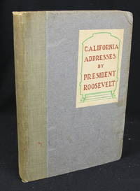 California Addresses by President Roosevelt (First Edition)