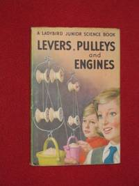 Levers, Pulleys and Engines. A Ladybird Junior Science Book