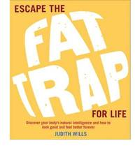 Escape the Fat Trap For Life: Discover your body's intelligence and how to look good and feel better forever by Judith Wills - Paperback - 2010 - from Bookbarn (SKU: 1157649)