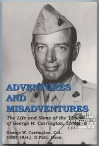 Adventures and Misadventures: The Life and Some of the Times of George W.  Carrington USMC