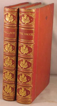 The Bruce; or, The Metrical History of Robert I King of Scots [and] Wallace; or, The Life and Acts of Sir William Wallace. 2 volumes.