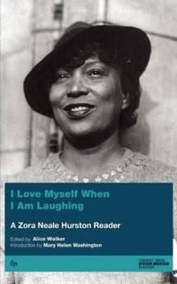 I Love Myself When I Am Laughing : A Zora Neale Hurston Reader