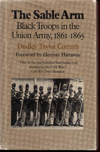 The Sable Arm: Black Troops in the Union Arm 1861-1865