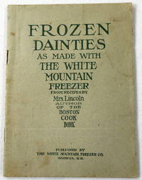 Frozen Dainities as Made with the White Mountain Freezer, from Recipes By Mrs. Lincoln, Author of the Boston Cook Book
