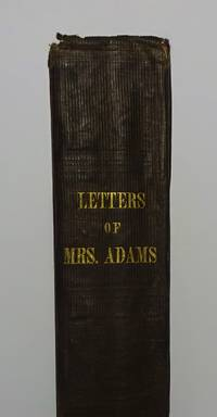 Letters of Mrs. Adams - The Wife of John Adams